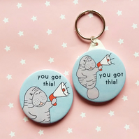 you got this  - motivational manatee  - 45mm handmade keyring and magnet set
