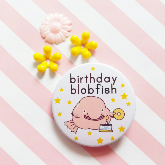 birthday blobfish - 45mm pin badge