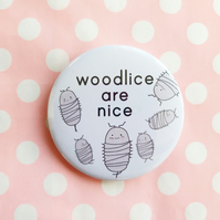 woodlice are nice - 58mm handmade badge - woodlice badge
