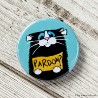 Funny Black & White Cat Pardon? Button Badge - 38mm