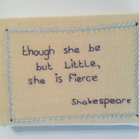 "Hand Embroidered Canvas ""Though she be but little, she is fierce"""