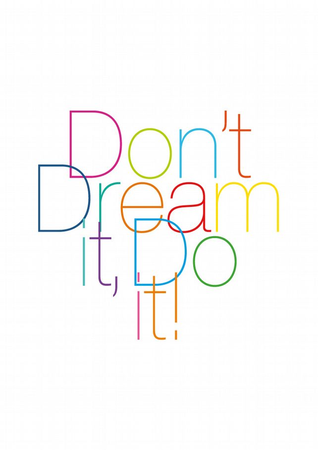 Don't Dream It, Do It!