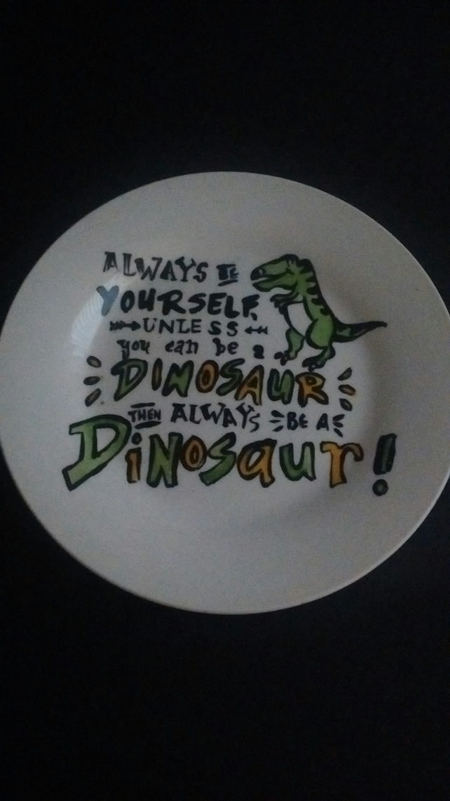 "Hand painted ""Always Be A Dinosaur"" side plate"