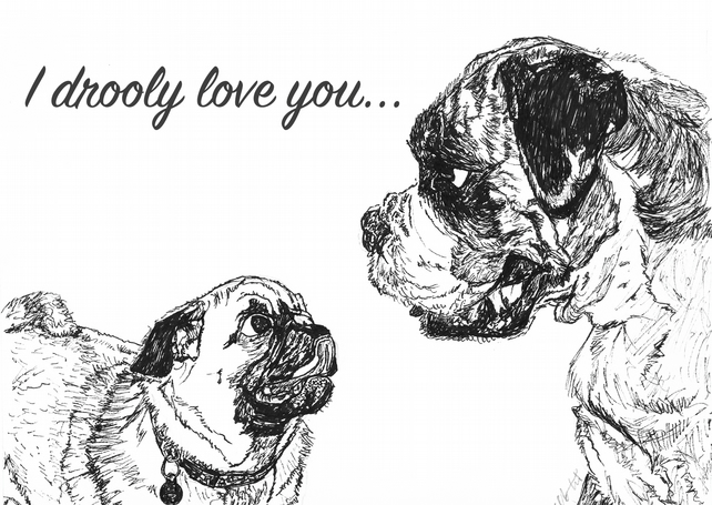 Cute Funny love Pug Boxer dog 'I drooly love you' Card Print of Drawing A6
