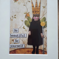 "Be beautiful, be yourself small digital art print mounted size 8"" x 6"""