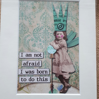 "I am not afraid I was born to do this digital art print size 8"" x 6"""