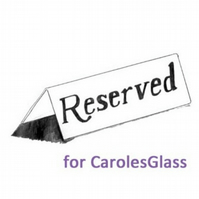 Reserved for CarolesGlass