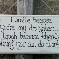 Handmade Wooden Plaque Sign I Smile Because You're My Daughter