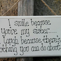 Handmade Wooden Plaque Sign I Smile Because You're My Sister