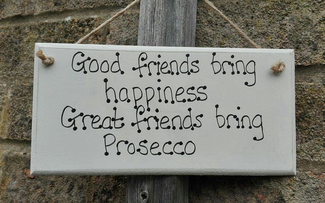 Handmade Wooden Plaque Sign Good Friends Prosecco