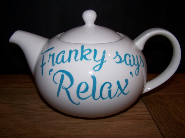 Franky says Relax hand painted 6 cup teapot personailsed to order