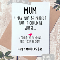 Mother's day card - i could be sending this from prison