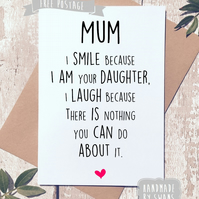 Mother's day card - I smile because i am your daughter