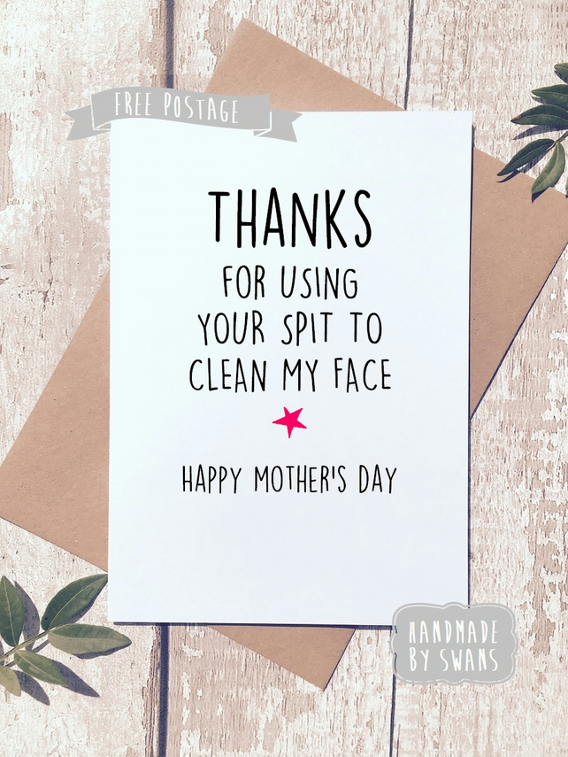 Mother's day card - Thanks for using your spit to clean my face