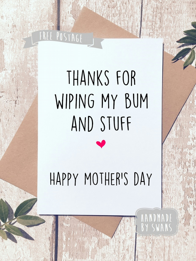Mother's day card - Thanks for wiping my bum n stuff