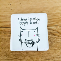 I drink tea when everyone is out coaster!
