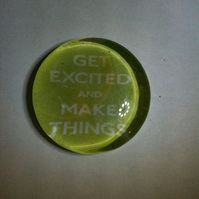 'Get Excited and Make Things' Circle Magnet