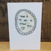 """There is no me without you"" greetings card"