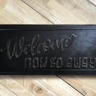 Welcome - Now Go Away Large wooden Plaque