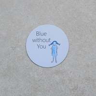 Fridge Magnet 'Blue Without You'