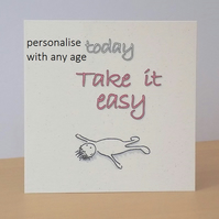 Age Birthday Card Take it Easy - Printed with any age
