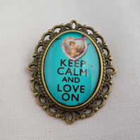 """Keep calm and love on"" - brooch"