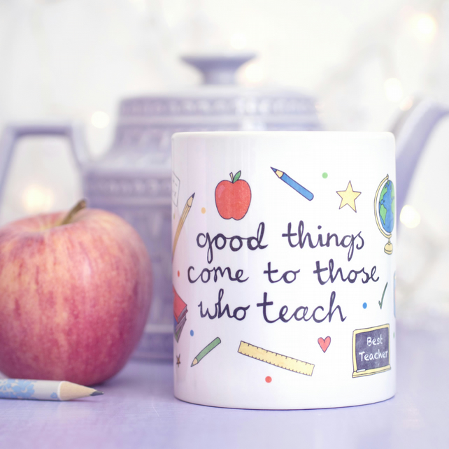 Teacher Quote Mug - Good Things Come to Those Who Teach Collection
