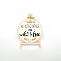"All good things are wild and free 5"" embroidery hoop art Framed adventure quote"