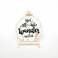 Not all those who wander are lost embroidery hoop Modern embroidery framed quote