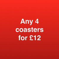 ANY 4 COASTERS FOR TWELVE POUNDS