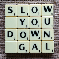Norfolk Dialect Coaster- SLOW, YOU, DOWN, GAL