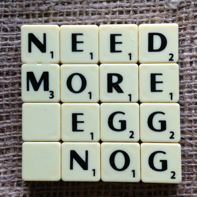 Word Art Coaster- NEED, MORE, EGG, NOG