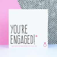 You're engaged! I can't believe you found someone to put up with you