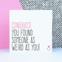 Congrats! You found someone as weird as you, funny engagement card