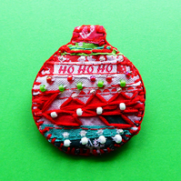 Christmas bauble brooch pin, HO HO HO