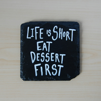 Slate Coaster - Life is short eat dessert first