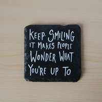Slate Coaster - Keep smiling it makes people wonder
