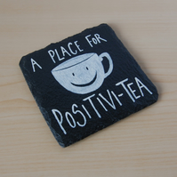 Slate Coaster - A place for Positivi-Tea