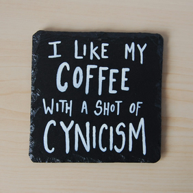 Slate Coaster - I like my coffee with a shot of cynicism