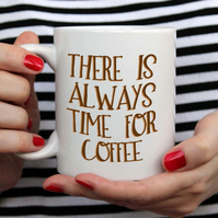 There is always time for coffee - Mug