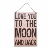 ' Love you To The Moon and Back ' Hanging Sign 058