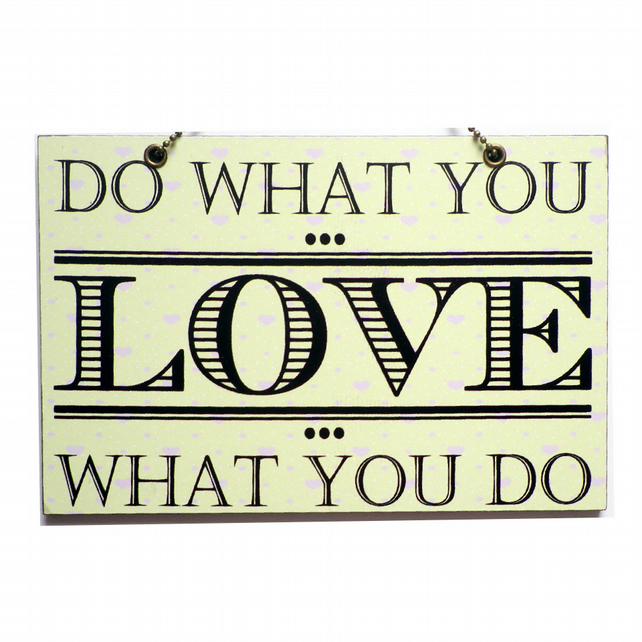 Handmade Wooden ' Do What You Love What You Do ' Hanging Sign 053