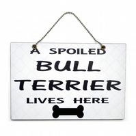 Handmade Wooden ' A Spoiled Bull Terrier Lives Here ' Hanging Sign 231