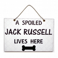 Handmade Wooden ' A Spoiled Jack Russell Lives Here ' Hanging Sign 227