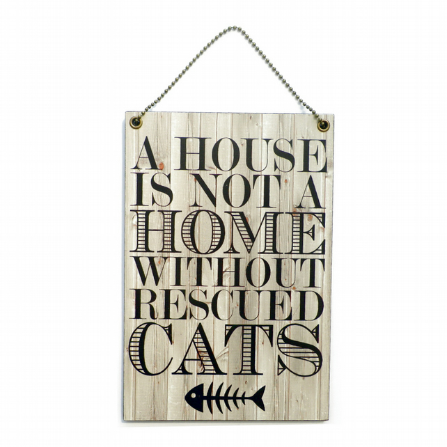 Handmade Wooden ' A House Is Not A Home Without Rescued Cats ' Sign 220