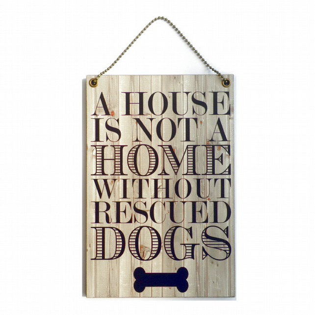 Handmade Wooden ' A House Is Not A Home Without Rescued Dogs ' Sign 221