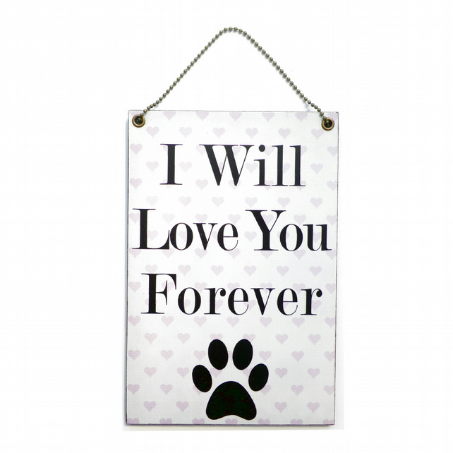 Handmade Wooden ' I Will Love You Forever ' Paw Print Hanging Sign 210