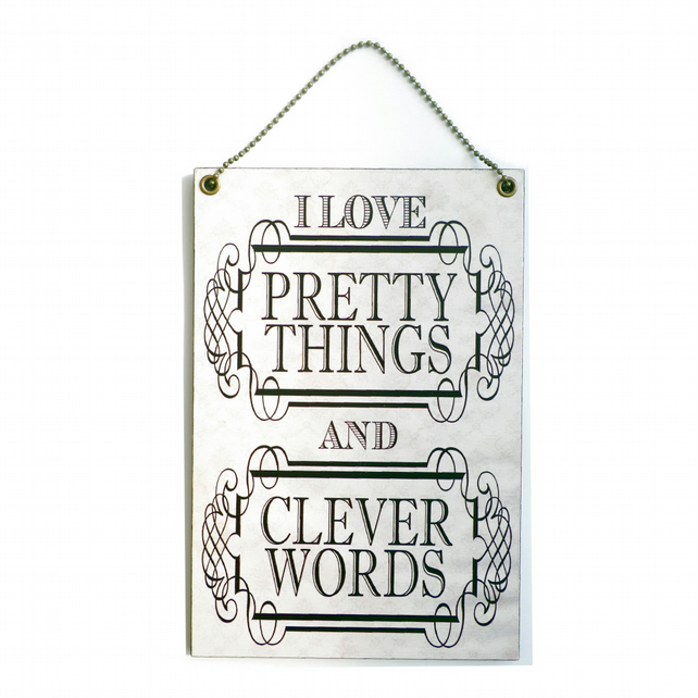 Handmade Wooden ' I Love Pretty Things And Clever Words '  Hanging Sign 217