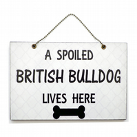 Handmade Wooden ' A Spoiled British Bulldog Lives Here ' Hanging Sign 249