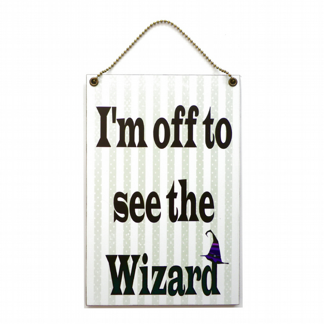 Handmade Wooden ' I'm Off To See The Wizard ' Home Sign 361